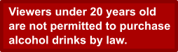 Drinking alcohol under the age of 20 is prohibited by law